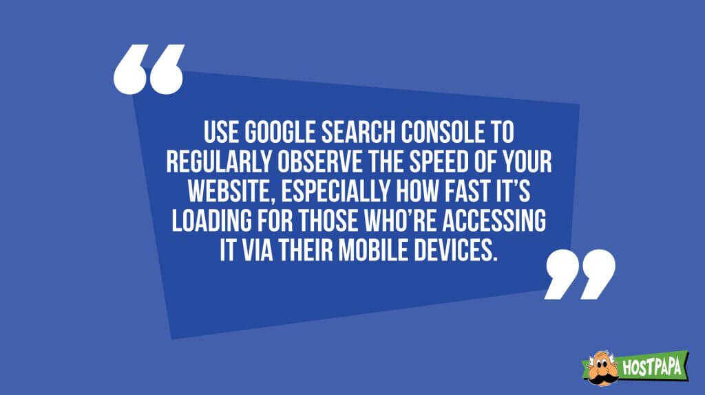 Use google search console to observe the speed of your website